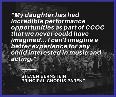 "Quote from a parent ""My daughter has had incredible performance opportunities as part of CCOC that we never could have imagined...I can't imagine a better experience for any child interested in music and acting."""